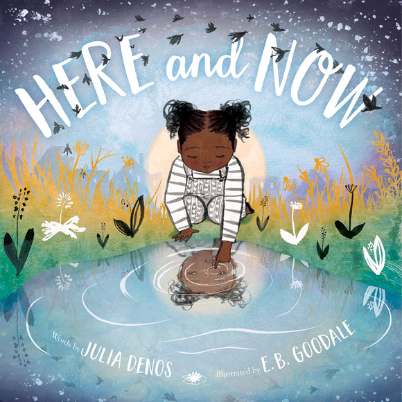 Here and Now | Julia Denos & E. B. Goodale