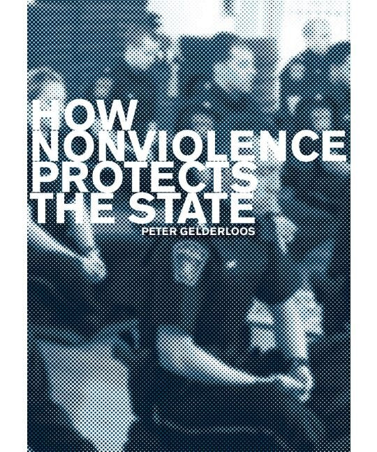 How Nonviolence Protects the State | Peter Gelderloos
