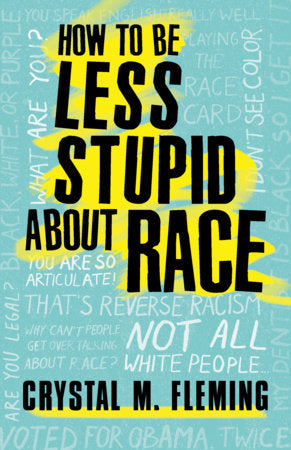 How to Be Less Stupid About Race | Crystal M. Fleming