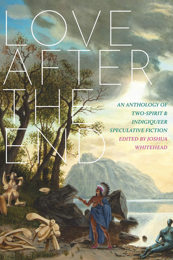 Love After the End | Joshua Whitehead, ed. (10/20)