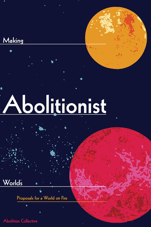 Making Abolitionist Worlds | Abolition Collective, eds.