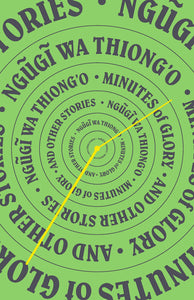 Minutes of Glory and Other Stories | Ngũgĩ wa Thiong'o