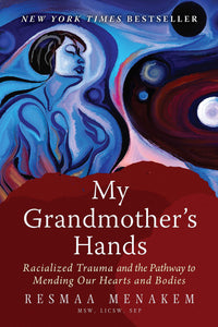 My Grandmother's Hands | Resmaa Menakem