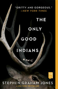 The Only Good Indians | Stephen Graham Jones