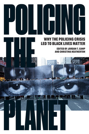 Policing the Planet | Jordan T. Camp & Christina Heatherton, eds.