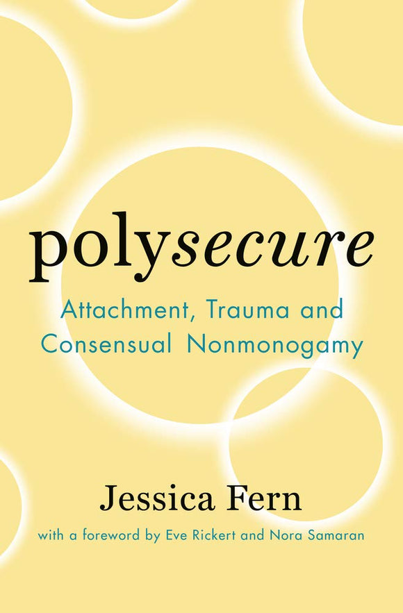 Polysecure: Attachment, Trauma and Consensual Nonmonogamy | Jessica Fern