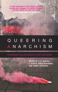 Queering Anarchism | Daring, Rogue, Shannon, & Volcano, eds.