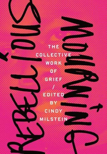 Rebellious Mourning | Cindy Milstein, ed.