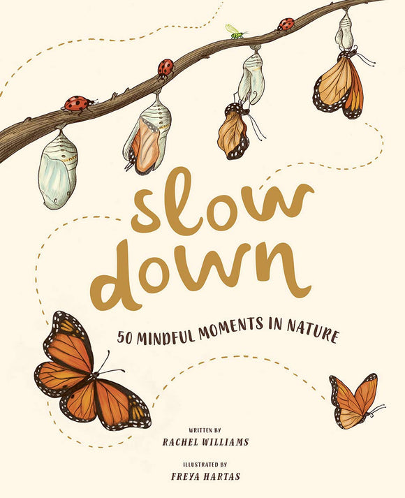 Slow Down: 50 Mindful Moments in Nature | Rachel Williams & Freya Hartas