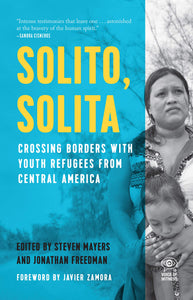 Solito, Solita: Crossing Borders with Youth Refugees from Central America | Steven Mayers & Jonathan Freedman, eds.