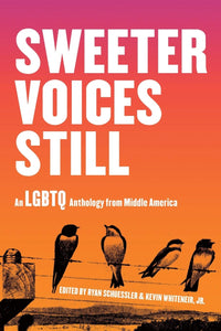 Sweeter Voices Still: An LGBTQ Anthology from Middle America | Ryan Schuessler & Kevin Whiteneir, Jr., eds.