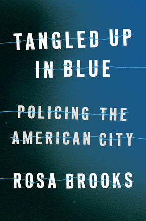 Tangled Up in Blue: Policing the American City | Rosa Brooks