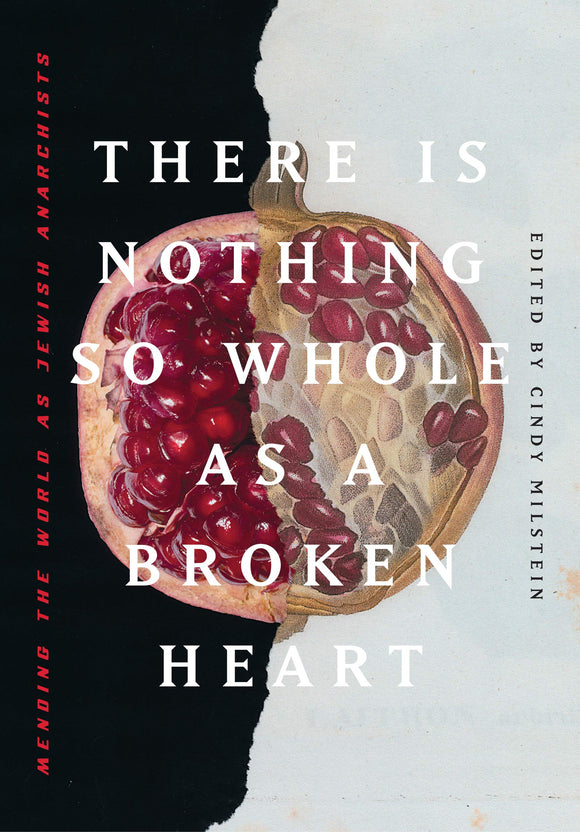 There Is Nothing So Whole as a Broken Heart | Cindy Milstein, ed.