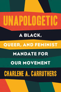 Unapologetic | Charlene A. Carruthers