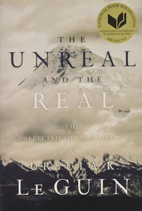 The Unreal and the Real | Ursula K. Le Guin