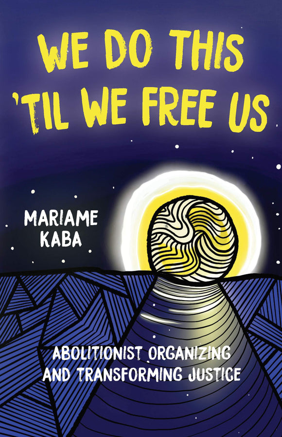 We Do This 'til We Free Us | Mariame Kaba