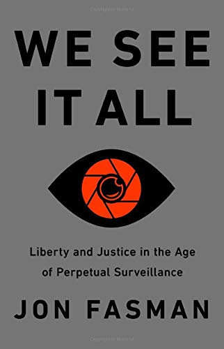 We See It All: Liberty and Justice in an Age of Perpetual Surveillance | Jon Fasman