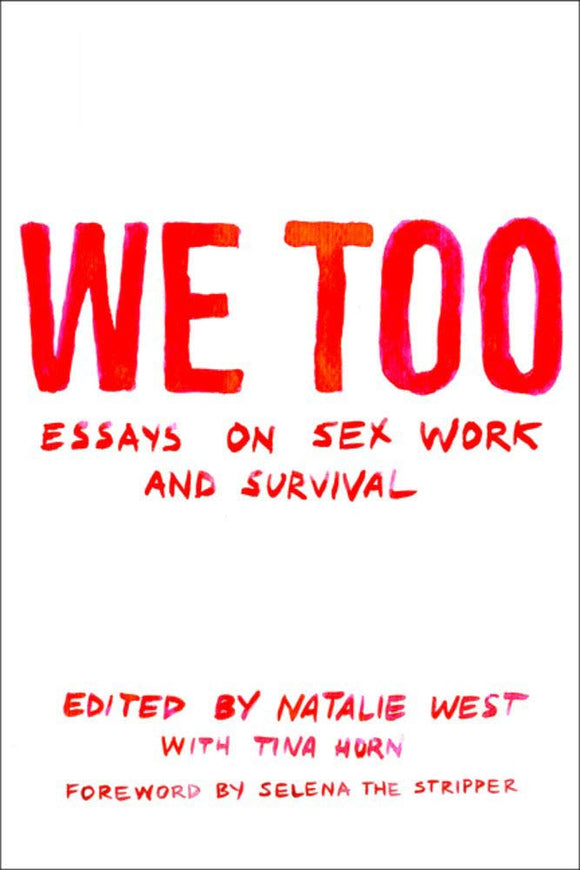 We Too: Essays on Sex Work and Survival | Natalie West & Nina Horn, eds.