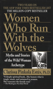 Women Who Run with the Wolves | Clarissa Pinkola Estés