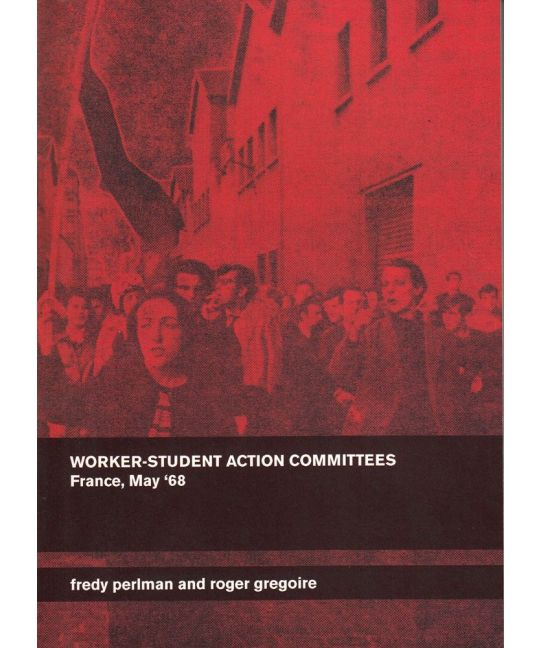 Worker-Student Action Committees: France, May '68 | Fredy Perlman & Roger Gregoire