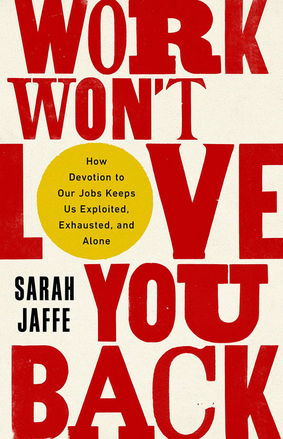 Work Won't Love You Back | Sarah Jaffe