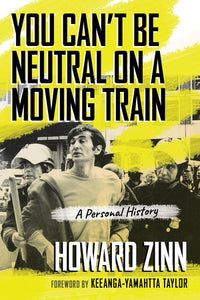 You Can't Be Neutral on a Moving Train | Howard Zinn