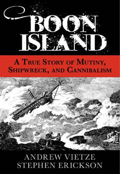 Boon Island A True Story of Mutiny, Shipwreck, and Cannibalism By Stephen Erickson, Andrew Vietze · 2012