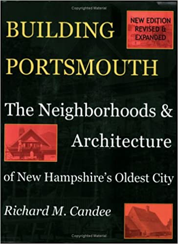 Building Portsmouth The Neighborhoods and Architecture of New Hampshire's Oldest City
