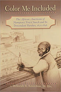 Color Me Included: The African Americans of Hampton's First Church and Its Descendant Parishes, 1670-1826