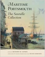 Maritime Portsmouth: The Sawtelle Collection (Publication of the Portsmouth Marine Society) by Richard M. Candee (Editor), J. Dennis Robinson  (Introduction)