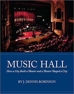 Music Hall: How a City Built a Theater and a Theater Shaped a City Hardcover – November 15, 2019 by J. Dennis Robinson  (Author)
