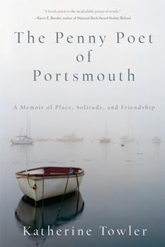 Penny Poet of Portsmouth : A Memoir of Place, Solitude, and Friendship by Katherine Towler