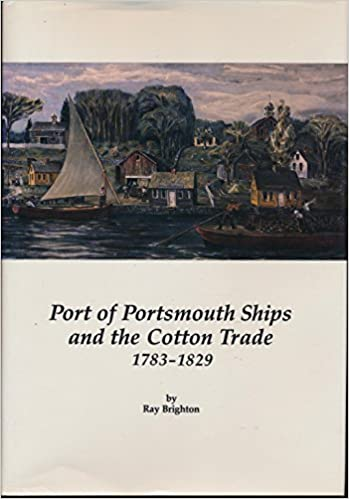 Port of Portsmouth Ships and the Cotton Trade 1783-1829 by Ray Brighton