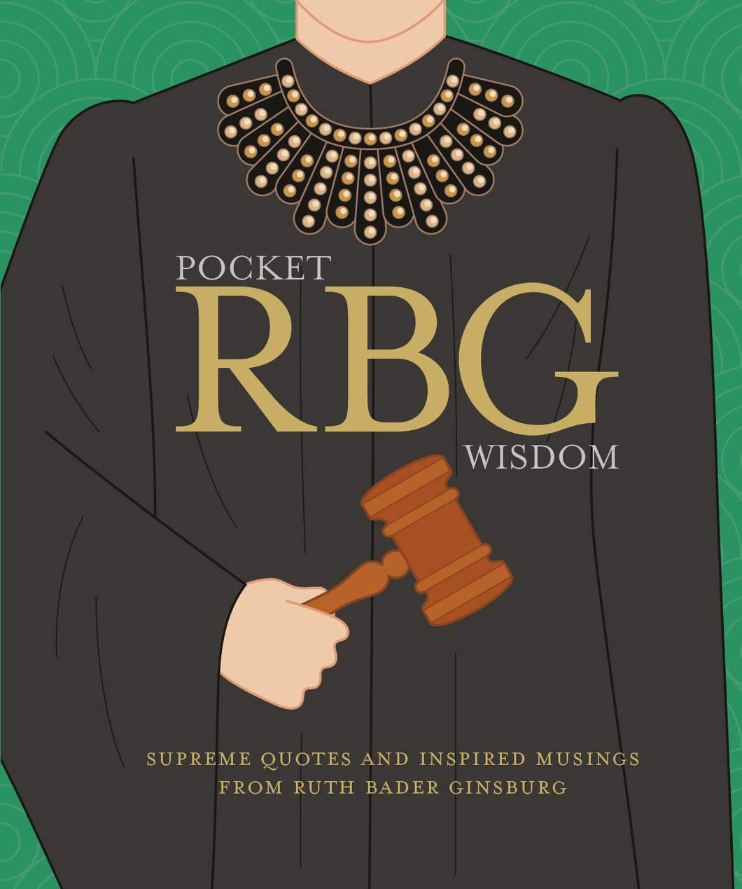 Pocket RBG Wisdom: Supreme Quotes and Inspired Musings from Ruth Bader Ginsburg Hardcover – March 12, 2019