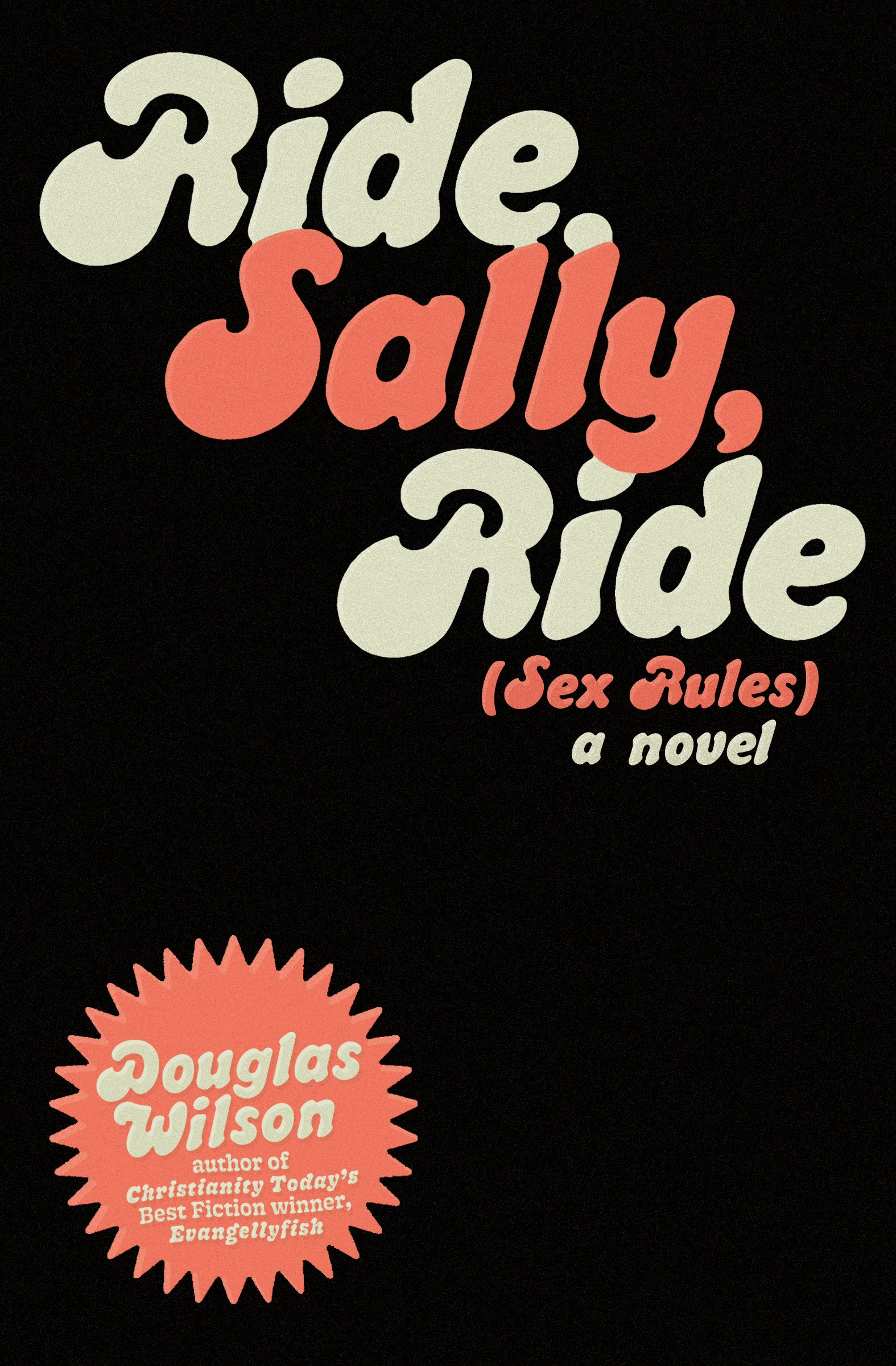 Ride, Sally, Ride (Sex Rules): A Novel, by Douglas Wilson, author of Christianity Today's Best Fiction Winner, Evangellyfish