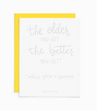 The Older You Get, The Better You Get Greeting Card