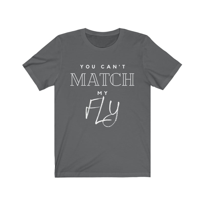 You Can't Match My Fly T-Shirt, Gray