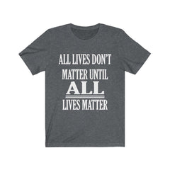 Dark Gray All Lives Don't Matter Until All Lives Matter Shirt