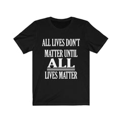 Black All Lives Don't Matter Until All Lives Matter Shirt