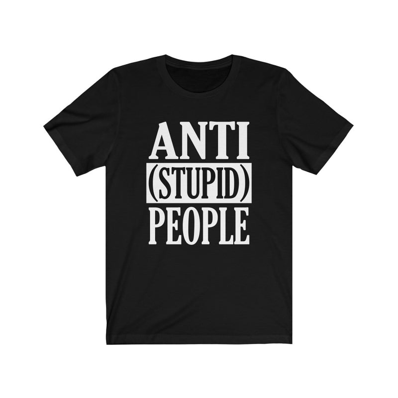 Black Anti Stupid People Shirt