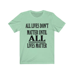 Mint Green All Lives Don't Matter Until All Lives Matter Shirt