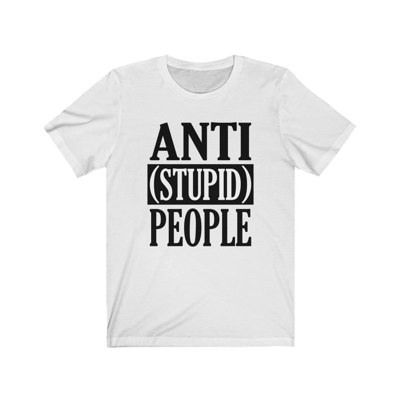 White Anti Stupid People Shirt