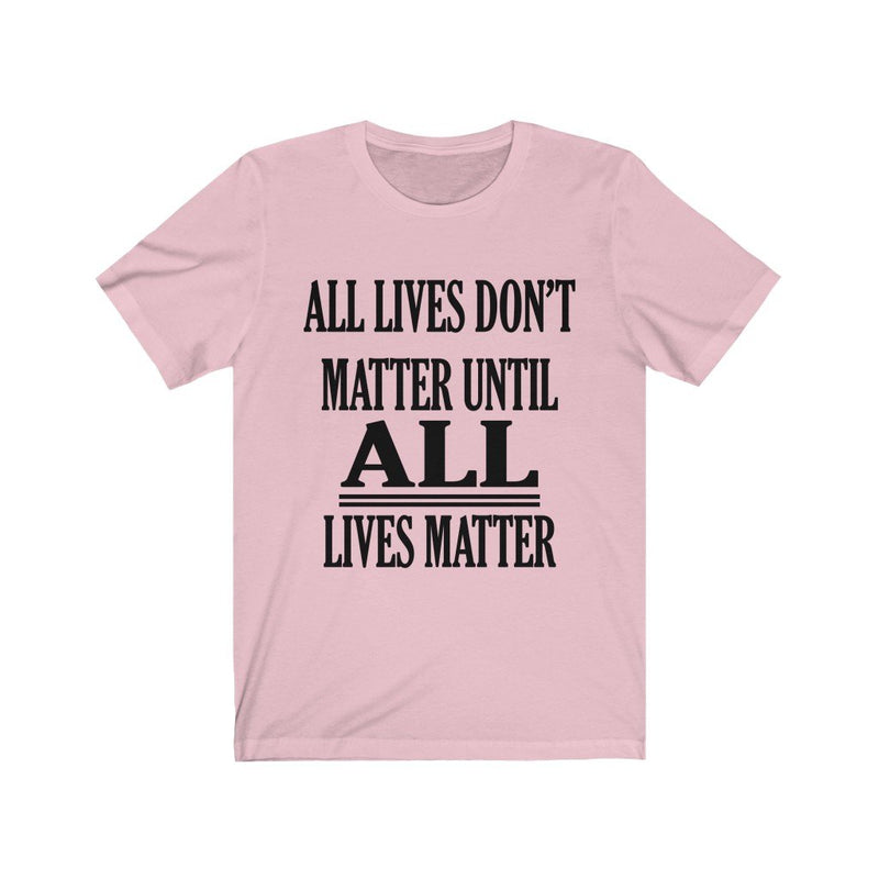 Pink All Lives Don't Matter Until All Lives Matter Shirt