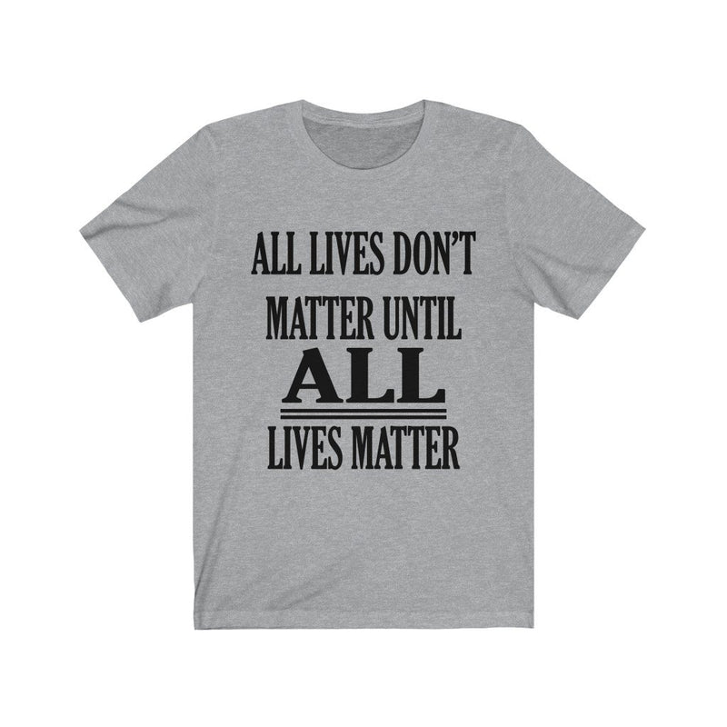 Gray All Lives Don't Matter Until All Lives Matter Shirt