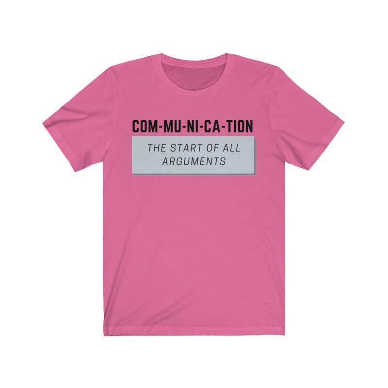 Communication is the Start of All Arguments T-Shirt, Pink