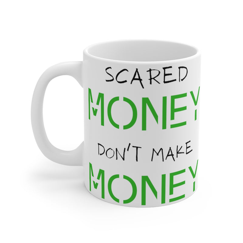 Scared Money Don't Make Money Coffee Mug