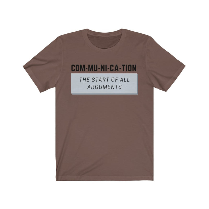 Communication is the Start of All Arguments T-Shirt, Brown