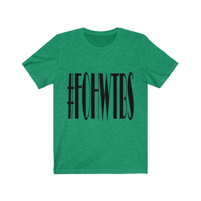Green FOHWTBS T-Shirt