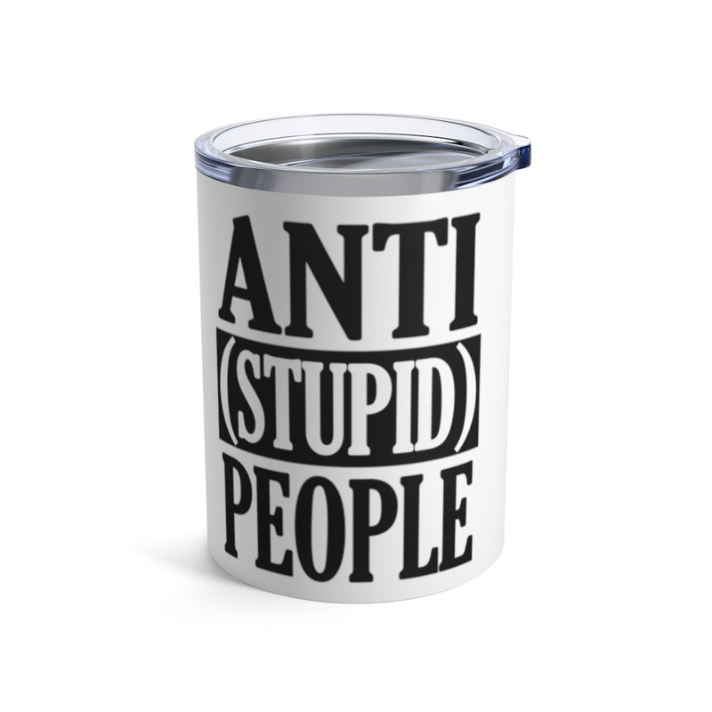 Anti Stupid People Tumbler
