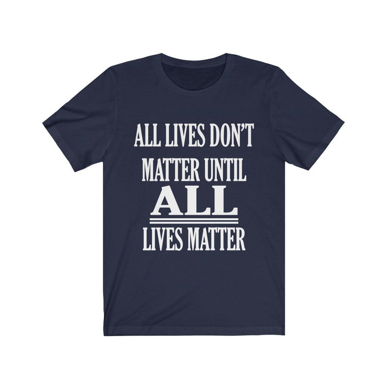 Navy All Lives Don't Matter Until All Lives Matter Shirt
